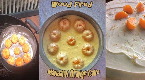 Our Wood Fired Mandarin Oranges on the grill, with the batter and the final frosted cake
